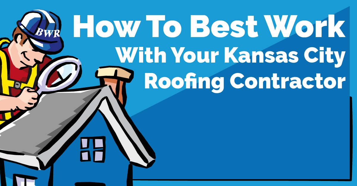 How To Best Work With Your Kansas City Roofing Contractor